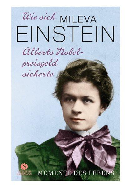 Wie sich Mileva Einstein das Nobelpreis-Geld sicherte