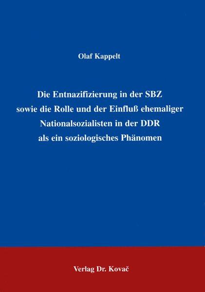 Die Entnazifizierung in der SBZ sowie die Rolle und der Einfluß ehemaliger Nationalsozialisten in de