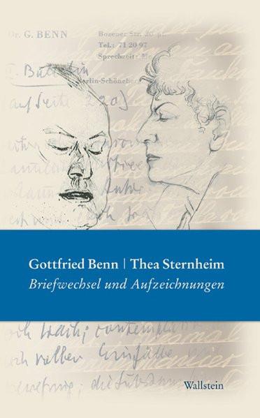 Gottfried Benn/Thea Sternheim: Briefwechsel und Aufzeichnungen