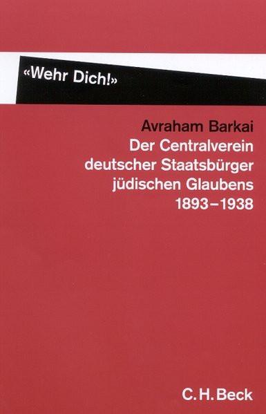 Der Centralverein deutscher Staatsbürger jüdischen Glaubens 1893-1938