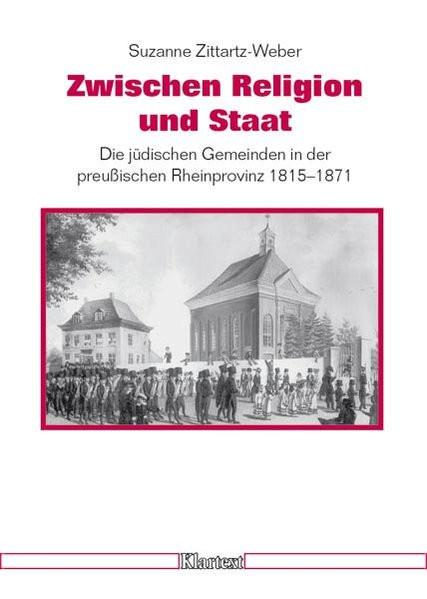 Zwischen Religion und Staat. Die jüdischen Gemeinden in der preußischen Rheinprovinz 1815-1871