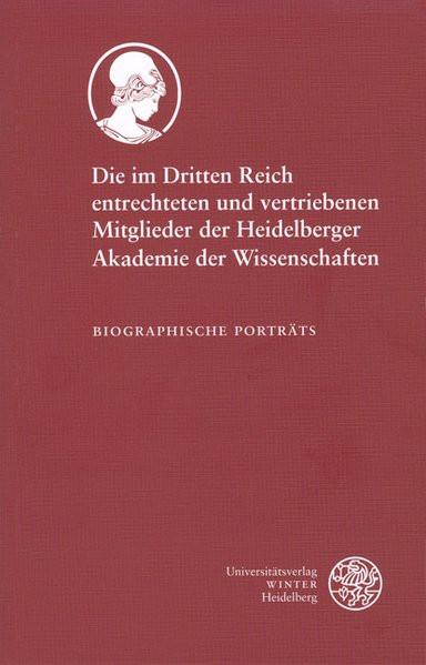 Die im Dritten Reich entrechteten und vertriebenen Mitglieder der Heidelberger Akademie der Wissensc