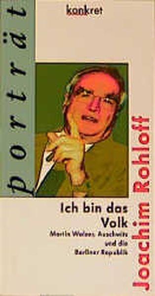 Ich bin das Volk. Martin Walser, Auschwitz und die Berliner Republik