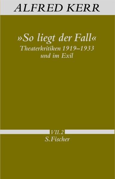 """""""So liegt der Fall"""". Theaterkritiken 1919-1933 und im Exil"""