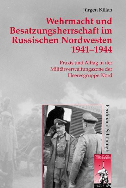 Wehrmacht und Besatzungsherrschaft im Russischen Nordwesten 1941-1944