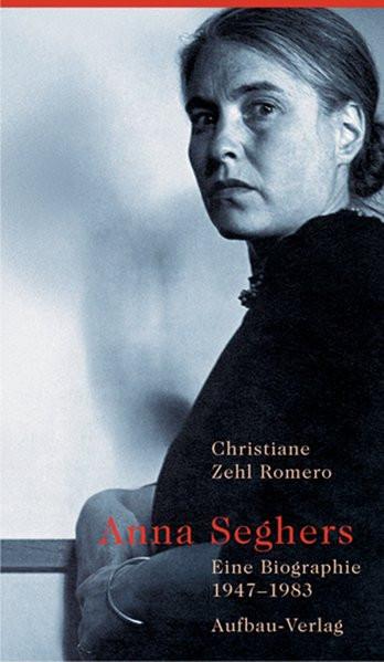 Anna Seghers. Eine Biographie 1947-1983