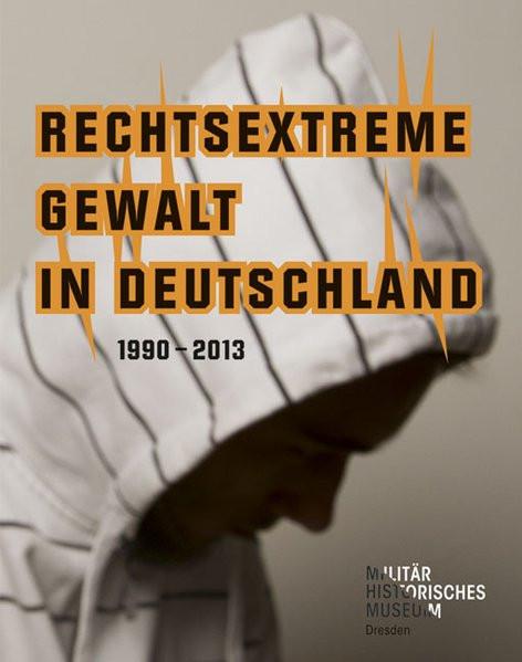 Rechtsextreme Gewalt in Deutschland 1990-2013