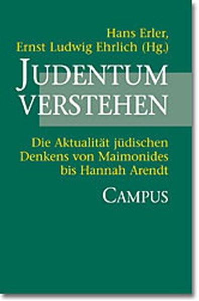 Judentum verstehen. Die Aktualität jüdischen Denkens von Maimonides bis Hannah Arendt
