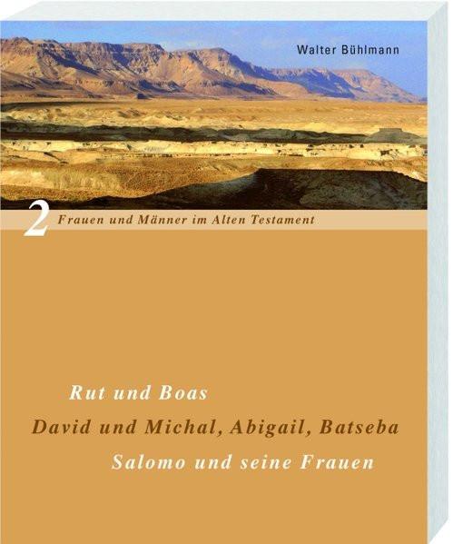 Rut und Boas; David und Micha, Abigail und Batseba; Salomo und seine Frauen
