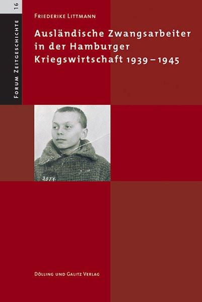 Ausländische Zwangsarbeiter in der Hamburger Kriegswirtschaft 1939-1945