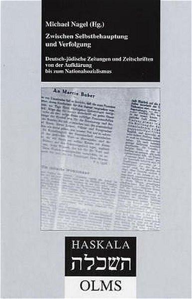 Zwischen Selbstbehauptung und Verfolgung. Deutsch-jüdische Zeitungen und Zeitschriften von der Aufkl