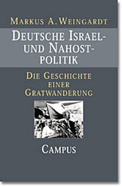 Deutsche Israel- und Nahostpolitik. Die Geschichte einer Gratwanderung seit 1949