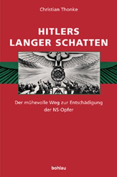 Hitlers langer Schatten. Der mühevolle Weg zur Entschädigung