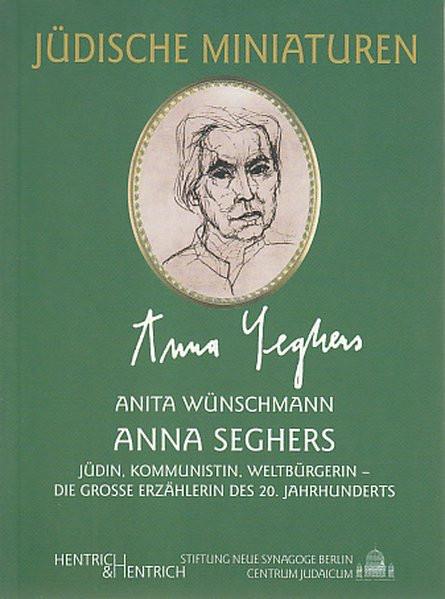 Anna Seghers. Jüdin, Kommunistin, Weltbürgerin - die große Erzählerin des 20. Jahrhunderts