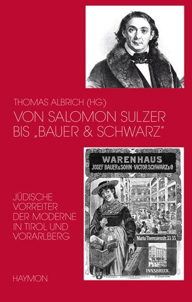 """Von Salomon Sulzer bis """"Bauer & Schwarz"""". Jüdische Vorreiter der Moderne in Tirol und Vorarlberg"""