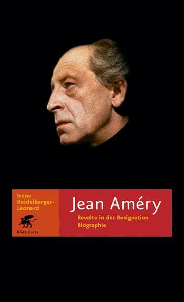 Jean Amery. Revolte in der Resignation