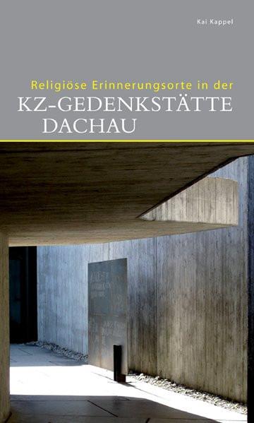 Religiöse Erinnerungsorte in der KZ-Gedenkstätte Dachau