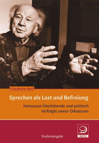 Sprechen als Last und Befreiung. Holocaust-Überlebende und politisch Verfolgte zweier Diktaturen