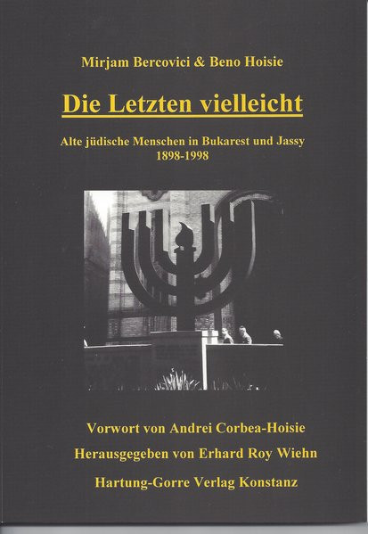 Die Letzten vielleicht. Alte jüdische Menschen in Bukarest und Jassy 1898-1998