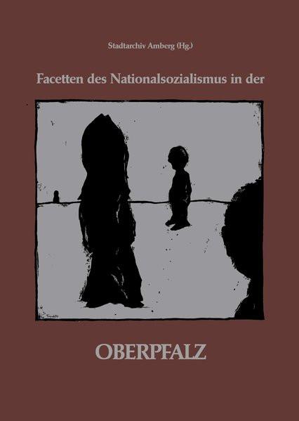 Facetten des Nationalsozialismus in der Oberpfalz