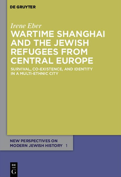 Wartime Shanghai and the Jewish Refugees from Central Europe