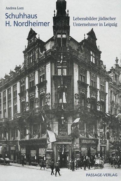 Lebensbilder jüdischer Unternehmer in Leipzig. Schuhhaus H. Nordheimer