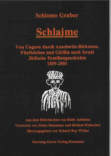 Schlajme. Von Ungarn nach Auschwitz-Birkenau, Fünfteichen und Görlitz nach Israel