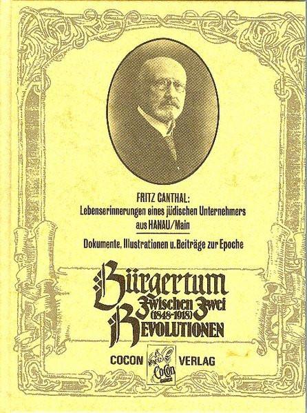 Bürgertum zwischen zwei Revolutionen. 1848-1918. Fritz Canthal: Lebenserinnerungen eines jüdischen U
