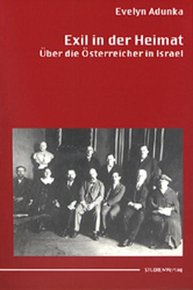 Exil in der Heimat. Über die Österreicher in Israel