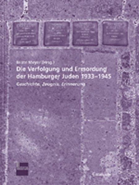 Die Verfolgung und Ermordung der Hamburger Juden 1933 - 1945
