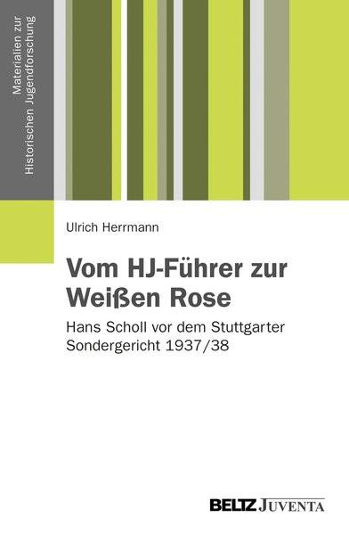 Vom HJ-Führer zur Weißen Rose