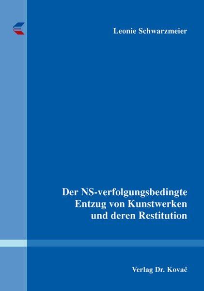 Der NS-verfolgungsbedingte Entzug von Kunstwerken und deren Restitution