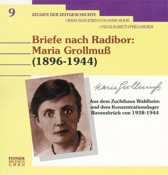 Briefe nach Radibor: Maria Grollmuß (1896-1944). Aus dem Zuchthaus Waldheim und dem Konzentrationsla