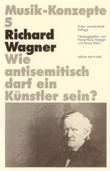 Richard Wagner. Wie antisemitisch darf ein Künstler sein?