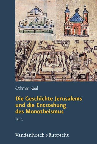 Die Geschichte Jerusalems und die Entstehung des Monotheismus