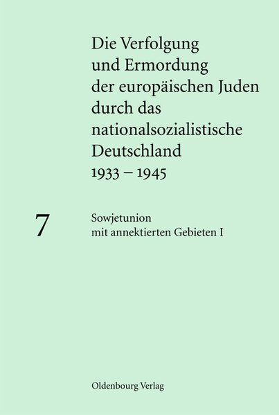 und Ermordung der europäischen Juden durch das nationalsozialistische Deutschland 1933-1945. Bd. 7: