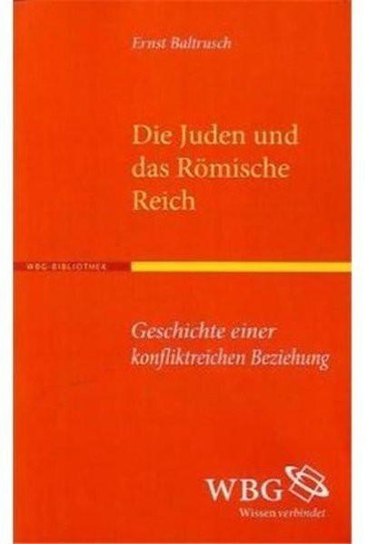 Die Juden und das Römische Reich. Geschichte einer konfliktreichen Beziehung