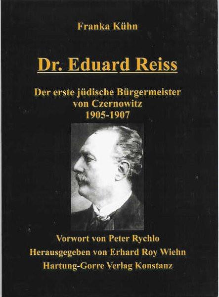 Dr. Eduard Reiss. Der erste jüdische Bürgermeister von Czernowitz 1905-1907