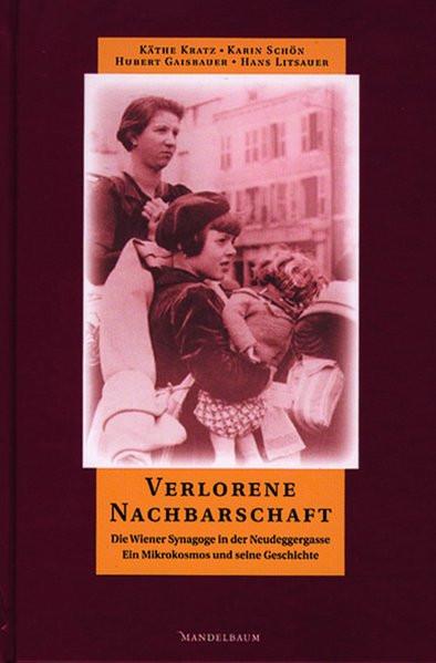 Verlorene Nachbarschaft. Die Wiener Synagoge in der Neudeggergasse - ein Mikrokosmos und seine Gesch