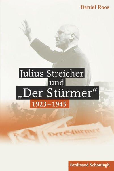 """Julius Streicher und """"Der Stürmer"""" 1923-1945"""