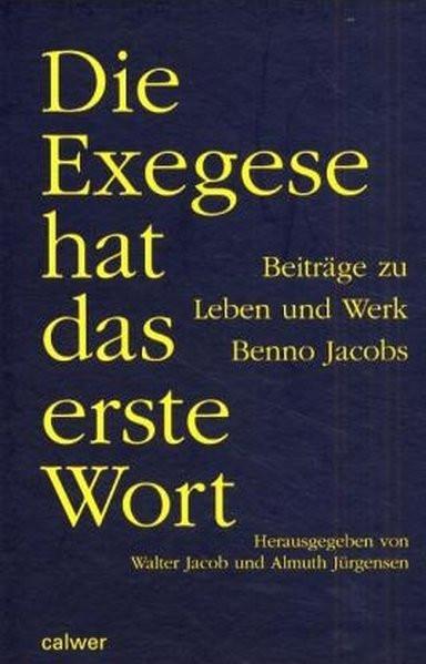 Die Exegese hat das erste Wort. Beiträge zu Leben und Werk Benno Jacobs