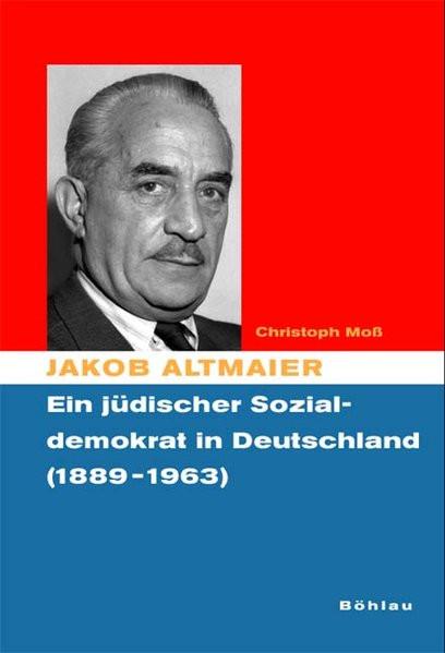 Jakob Altmaier. Ein jüdischer Sozialdemokrat in Deutschland (1889-1963)