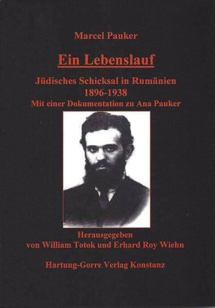 Ein Lebenslauf. Jüdisches Schicksal in Rumänien 1896-1938