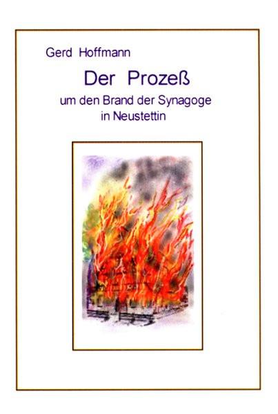 Der Prozeß um den Brand der Synagoge in Neustettin. Antisemitismus in Deutschland ausgangs des 19. J