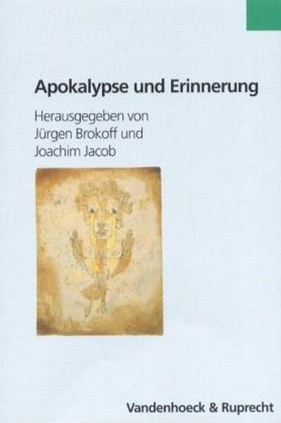 Apokalypse und Erinnerung in der deutsch-jüdischen Kultur des frühen 20. Jahrhunderts