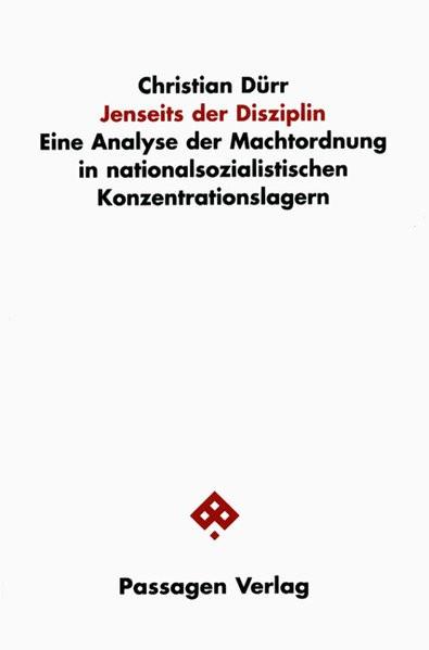 Jenseits der Disziplin. Eine Analyse der Machtordnung in nationalsozialistischen Konzentrationslager