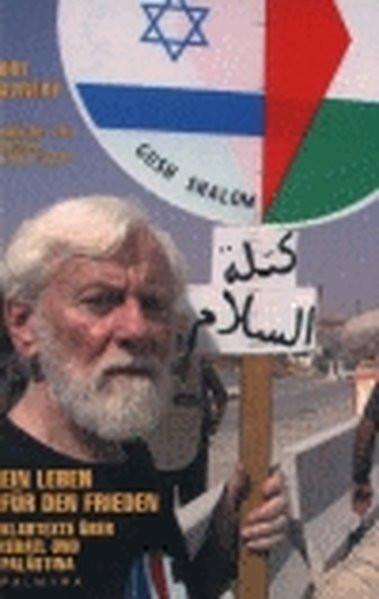 Ein Leben für den Frieden. Klartexte über Israel und Palästina