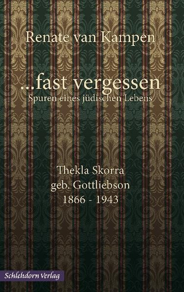 ...fast vergessen. Thekla Skorra, geb. Gottliebson 1866-1943