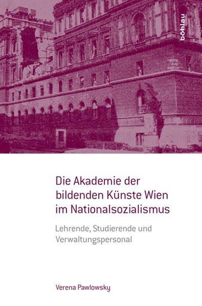Die Akademie der bildenden Künste Wien im Nationalsozialismus