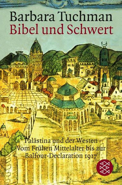 Bibel und Schwert. Palästina und der Westen vom Frühen Mittelalter bis zur Balfour-Declaration